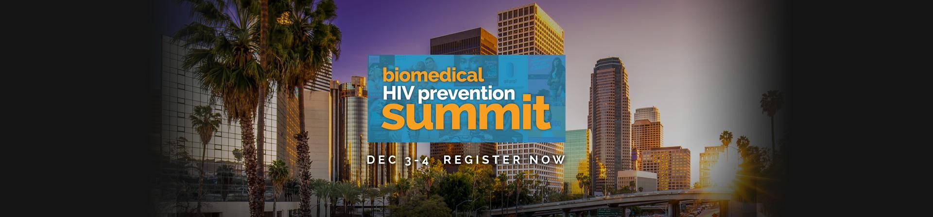 Biomedical HIV Prevention Summit - Dec 3-4, 2018 - Register Now