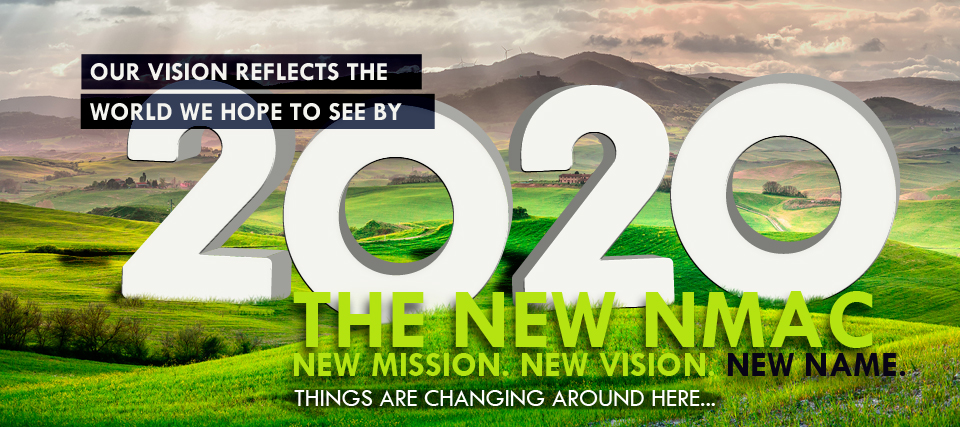 2020 The New N,M,A,C - New Mission. New Vision. New Name.